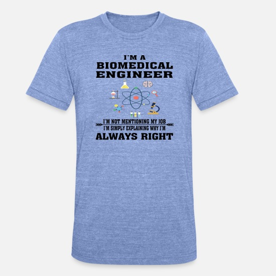 Biomedical Engineering T Shirt T-Shirts - Biomedical Engineer Always Right - Funny T-shirt - Unisex Tri-Blend T-Shirt heather blue