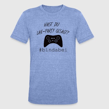 LAN party gamer - Unisex Tri-Blend T-Shirt by Bella & Canvas