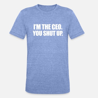 Ceo I'm the ceo - Unisex Tri-Blend T-Shirt