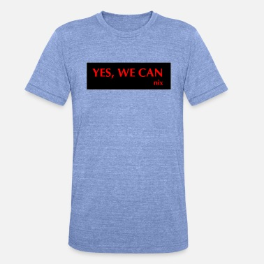 Yes We Can yes we can not - Unisex Tri-Blend T-Shirt