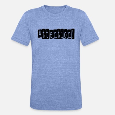 Attention Attention - Unisex Tri-Blend T-Shirt