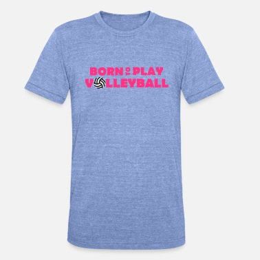 Born to play Volleyball - Camiseta triblend unisex
