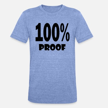 Proof 100 proof - Unisex Tri-Blend T-Shirt by Bella & Canvas