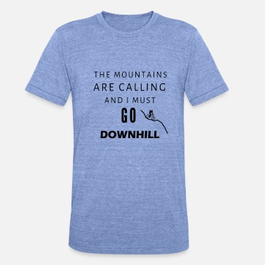 Berglauf The Mountains are calling and I must go downhill - Unisex Tri-Blend T-Shirt von Bella + Canvas
