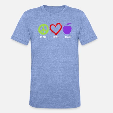 Teach Peace Love Teach - Unisex Tri-Blend T-Shirt