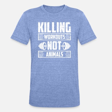 Workout Killing Workouts Not Animals Animal Lover Gift - Unisex T-Shirt meliert
