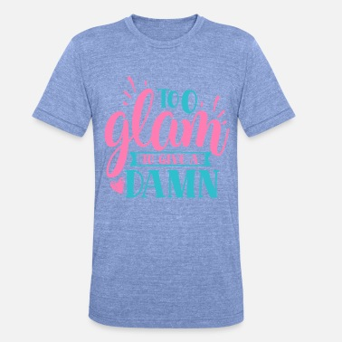 Bust Too glam to give a damn - Unisex Tri-Blend T-Shirt