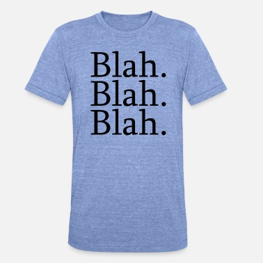 Blah blah blah blah - Unisex tri-blend T-shirt van Bella + Canvas