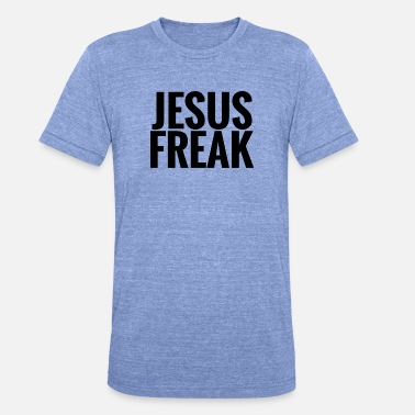 Jesus Freak jesus freak - Unisex Tri-Blend T-Shirt