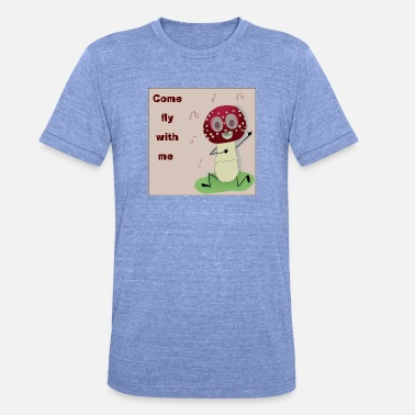 Serenade Come fly agaric with me - Unisex Tri-Blend T-Shirt
