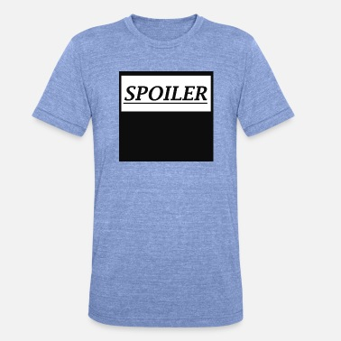 Spoiler spoiler - Unisex Tri-Blend T-Shirt by Bella & Canvas