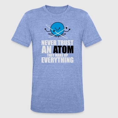 Anti Hochzeit Never Trust An Atom, Make Up Everything - science - Unisex Tri-Blend T-Shirt von Bella + Canvas