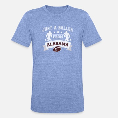 Just a Baller from Alabama Football Player - Unisex Tri-Blend T-Shirt by Bella & Canvas