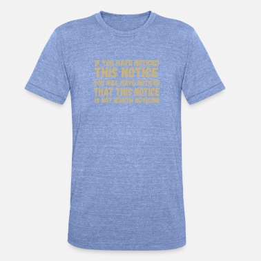 Notice If You Have Noticed This Notice - Unisex Tri-Blend T-Shirt