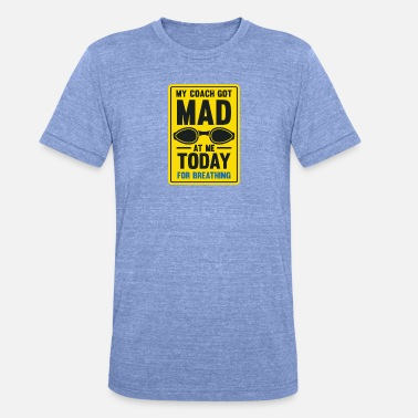 My Coach Got Mad At Me Today For Breathing - Unisex Tri-Blend T-Shirt