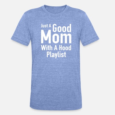 Just A Good Mom With A Hood Playlist - Unisex Tri-Blend T-Shirt