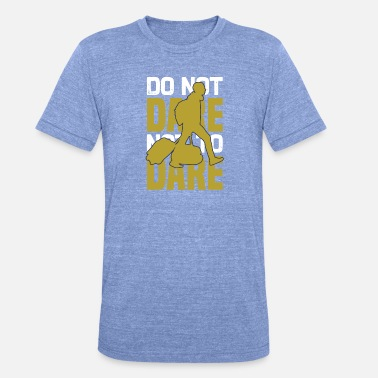 Daring Do not dare not to dare - Unisex Tri-Blend T-Shirt