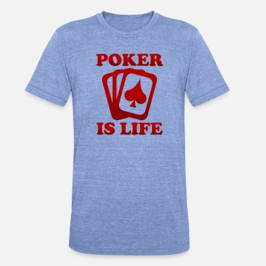 Full House Poker is Life - full house casino game all in - Unisex Tri-Blend T-Shirt by Bella & Canvas