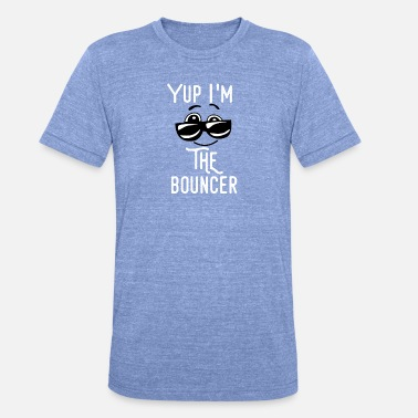 Bouncer bouncer - Unisex Tri-Blend T-Shirt by Bella & Canvas