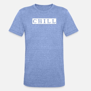 Chill Out Chill chill out - Unisex Tri-Blend T-Shirt
