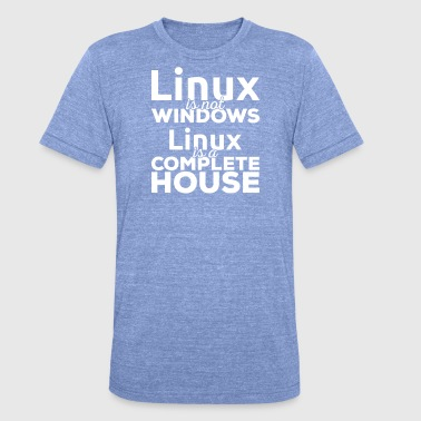 Penguin Linux Linux is not Windows! Linux is a complete house! - Unisex Tri-Blend T-Shirt by Bella & Canvas