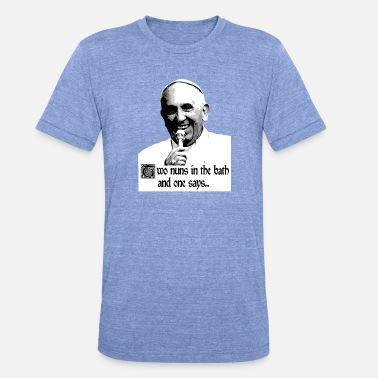 Pope Jokes Funny – Pope Cracking a Joke - Unisex Tri-Blend T-Shirt by Bella & Canvas