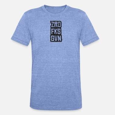 Zero fucks given or i dont give a fuck t-shirt - Unisex Tri-Blend T-Shirt