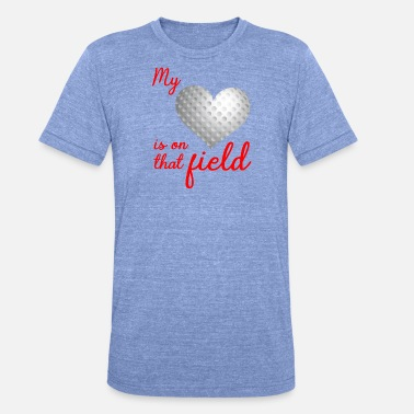 Golf Field Golf Shirt · Is on that field · Gift - Unisex Tri-Blend T-Shirt