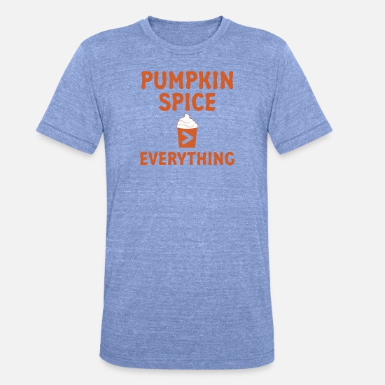 Spice T-Shirts - Pumpkin Spice Everything - Unisex Tri-Blend T-Shirt heather blue