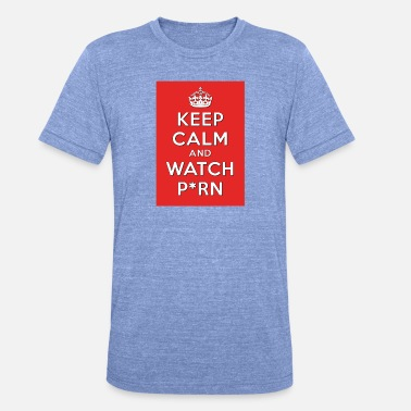 Accepted Keep CAlm and watch P * rn - Unisex Tri-Blend T-Shirt