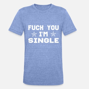 Fucking Alone Single party party time alone gift idea fuck - Unisex Tri-Blend T-Shirt by Bella & Canvas