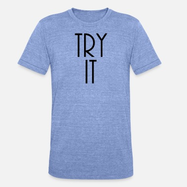 Try It try it design - Unisex Tri-Blend T-Shirt