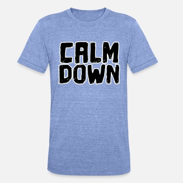 Calm The Fuck Down Kul ordtak Calm Down Funny saying - Unisex triblend T-skjorte