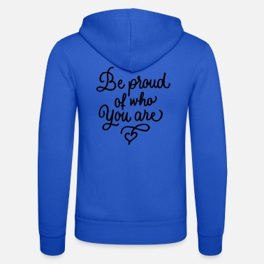 Best Be proud of who you are, love heart - Unisex Zip Hoodie