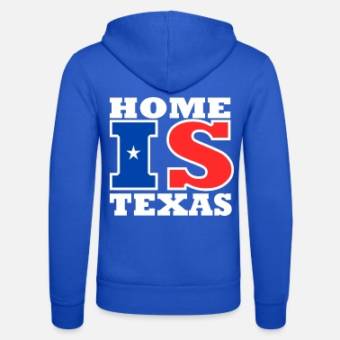 Texas Texas - Home is Texas - Unisex Zip Hoodie