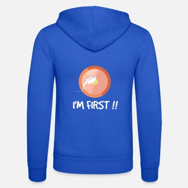 First First I am first in first - Unisex Zip Hoodie