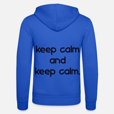 Keep Calm keep calm and keep calm - Unisex Zip Hoodie