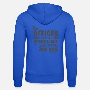 Speeders Funny Speeder Yes Officer I Saw the Spped Limit - Unisex Zip Hoodie