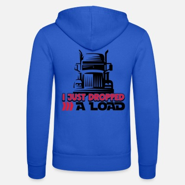 I Just Dropped A Load - Funny Trucker Shirt - Truck - Unisex Zip Hoodie