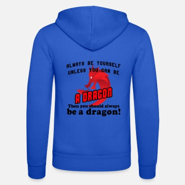 Always Be Yourself Dragon Always be yourself unless you can be a dragon - Unisex Zip Hoodie