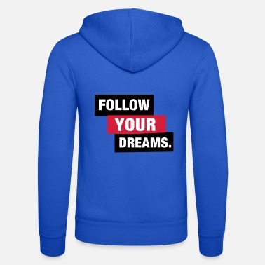 Follow your Dreams. - Unisex Kapuzenjacke