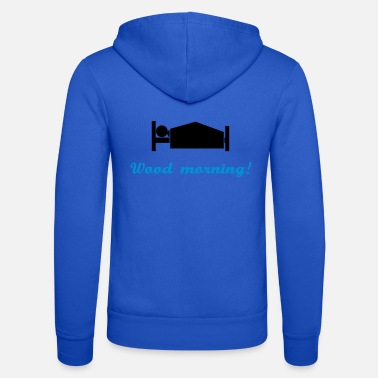Morning wood morning - Unisex Zip Hoodie