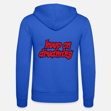 Dream Dream on, keep on dreaming, dream, dream - Unisex Zip Hoodie