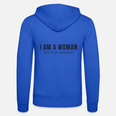Superpower I am a Woman - What is Your Superpower? - Unisex Zip Hoodie