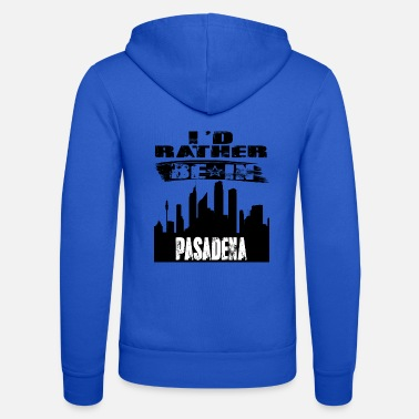 Pasadena Gift Id rather be in Pasadena - Unisex Zip Hoodie