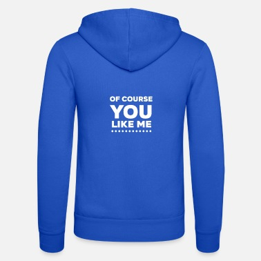 Natürlich Of Course You Like Me white - Unisex Zip Hoodie