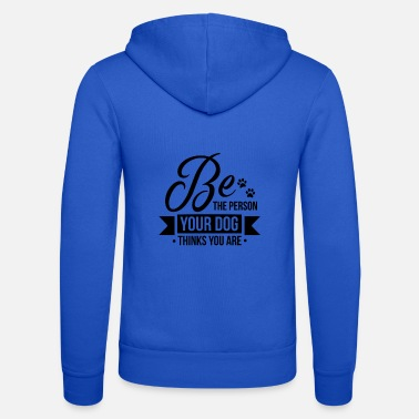 Be the person your dog thinks you are - Unisex Kapuzenjacke