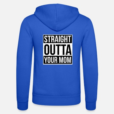 Your Straight Outta Your Mom - Unisex zip hoodie