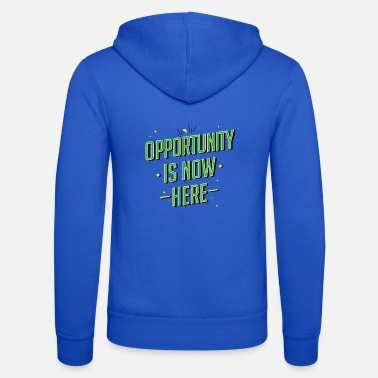 Opportunity is now here! - Unisex Zip Hoodie