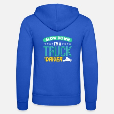 Semitruck Slow Down I m A Truck Driver - Unisex Zip Hoodie